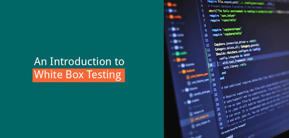 White-Box-Tests – Unverzichtbar in der Testingwelt