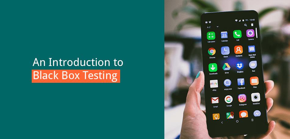 Black-Box-Testing – Verbessern Sie die User Experience Ihrer digitalen Produkte