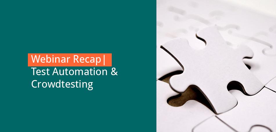 Webinar Recap   Test Automatisierung & Crowdtesting – Die perfekte Kombi