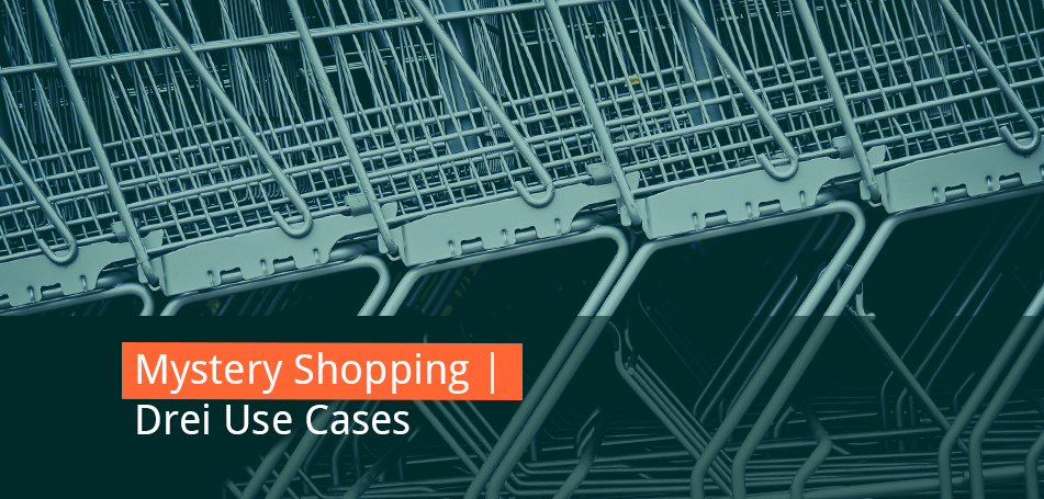 Mystery Shopping – Drei Use Cases