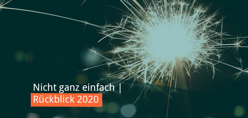 Nicht ganz einfach: Ein Rückblick auf 2020